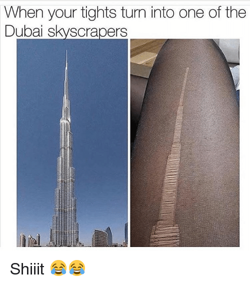 Memes, Dubai, and 🤖: When your tights turn into one of the  Dubai skyscrapers Shiiit 😂😂