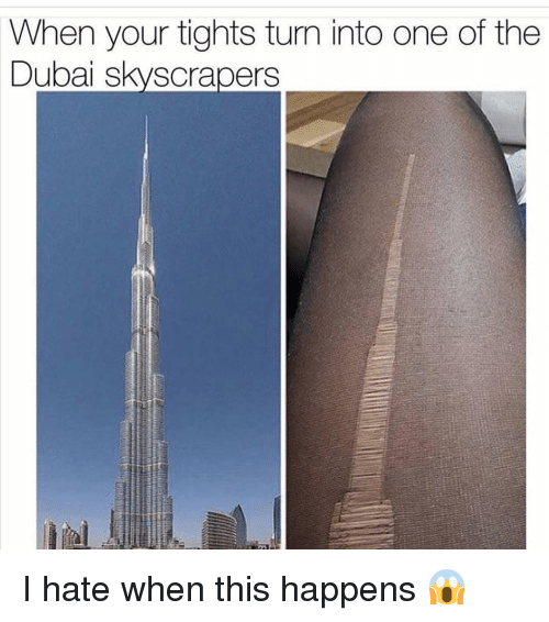 Funny, Dubai, and One: When your tights turn into one of the  Dubai skyscrapers I hate when this happens 😱