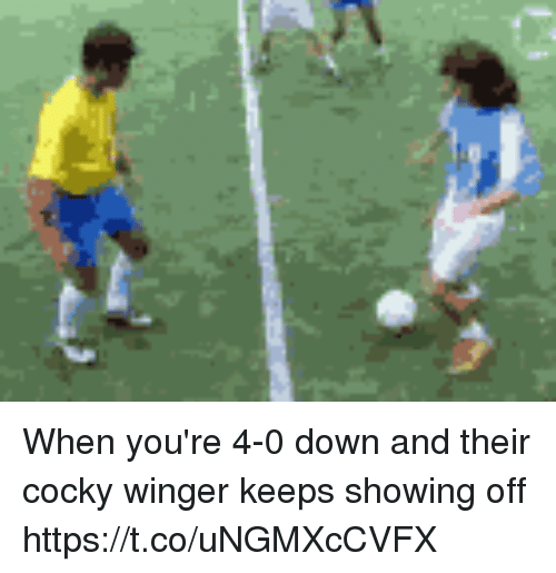 winger: When you're 4-0 down and their cocky winger keeps showing off https://t.co/uNGMXcCVFX