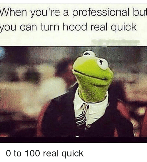 0 to 100: When you're a professional but  you can turn hood real quick 0 to 100 real quick