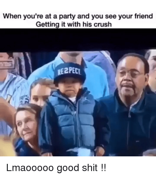 When Youre At A Party: When you're at a party and you see your friend  Getting it with his crush Lmaooooo good shit !!