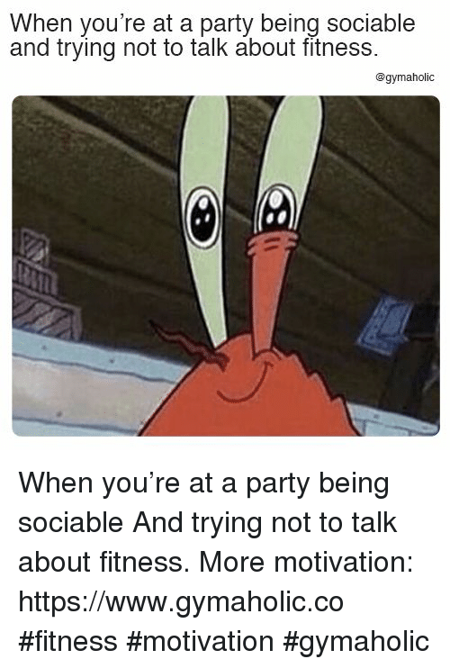 Party, Fitness, and Motivation: When you're at a party being sociable  and trying not to talk about fitness  @gymaholic When you're at a party being sociable  And trying not to talk about fitness.  More motivation: https://www.gymaholic.co  #fitness #motivation #gymaholic