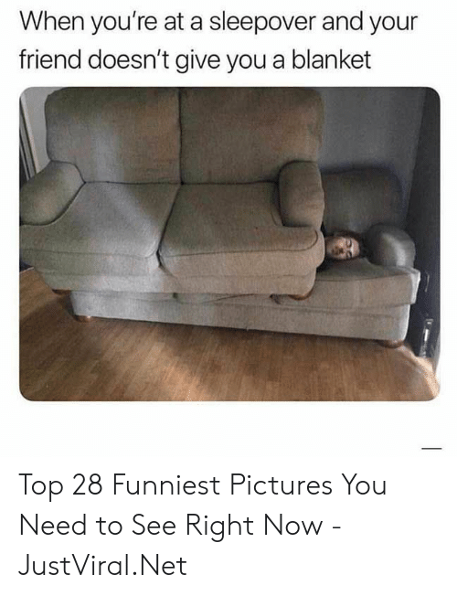 Pictures, Sleepover, and Net: When you're at a sleepover and your  friend doesn't give you a blanket Top 28 Funniest Pictures You Need to See Right Now - JustViral.Net