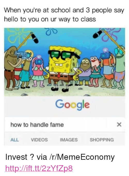 "How To Handle Fame: When you're at school and 3 people say  hello to you on ur way to class  Google  how to handle fame  ALL  VIDEOS  MAGESSHOPPING <p>Invest ? via /r/MemeEconomy <a href=""http://ift.tt/2zYfZp8"">http://ift.tt/2zYfZp8</a></p>"