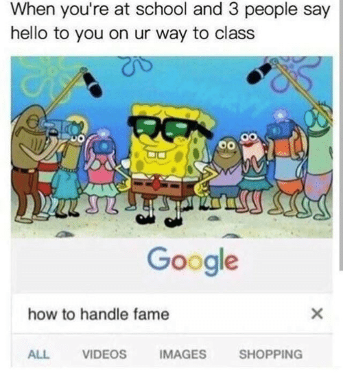 How To Handle Fame: When you're at school and 3 people say  hello to you on ur way to class  Google  how to handle fame  ALL  VIDEOS  IMAGES  SHOPPING