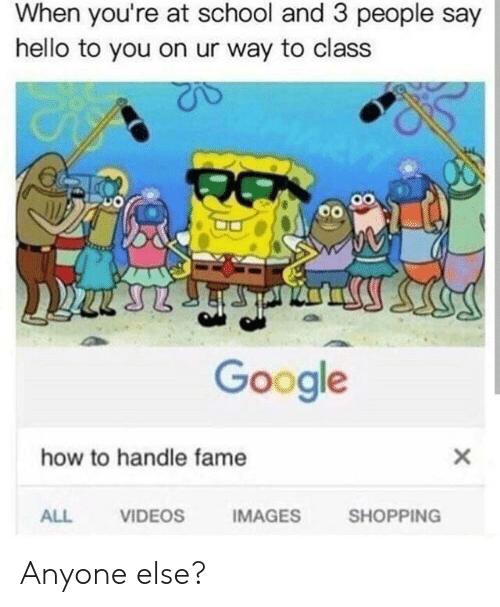 How To Handle Fame: When you're at school and 3 people say  hello to you on ur way to class  Google  how to handle fame  ALL  VIDEOS  IMAGES  SHOPPING Anyone else?