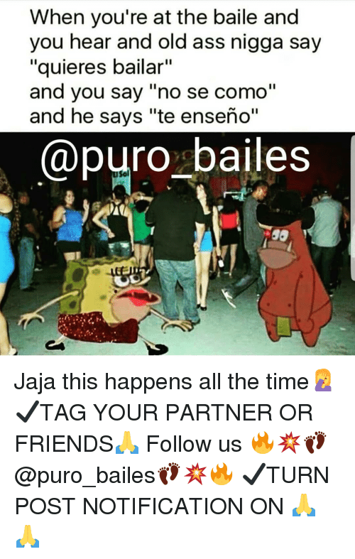 """baile: When you're at the baile and  you hear and old ass nigga say  """"quieres bailar""""  and you say """"no se como""""  and he says """"te enseño""""  @puro bailes  Sol Jaja this happens all the time🤦♀️ ✔TAG YOUR PARTNER OR FRIENDS🙏 Follow us 🔥💥👣@puro_bailes👣💥🔥 ✔TURN POST NOTIFICATION ON 🙏🙏"""