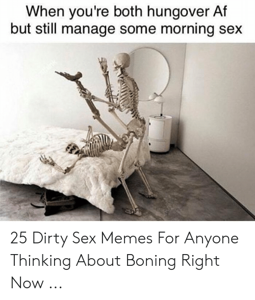 Dirty Sex Memes: When you're both hungover Af  but still manage some morning sex 25 Dirty Sex Memes For Anyone Thinking About Boning Right Now ...