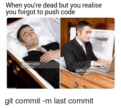 Git, Code, and Push: When you're dead but you realise  you forgot to push code  mages  gettyimages git commit -m last commit