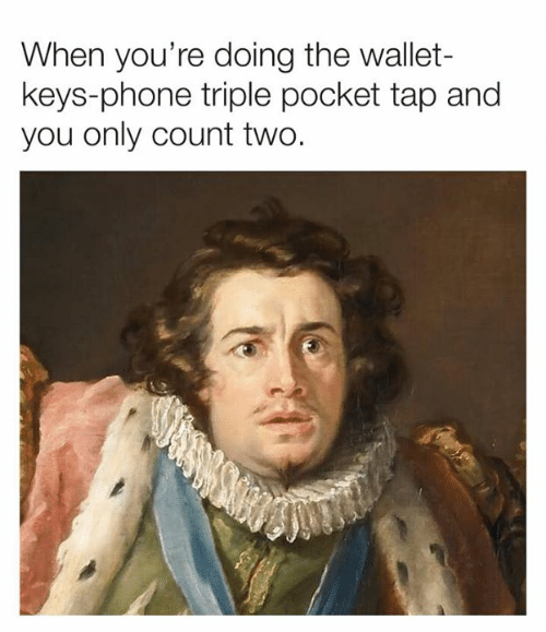 Dank, Phone, and 🤖: When you're doing the wallet-  keys-phone triple pocket tap and  you only count two.