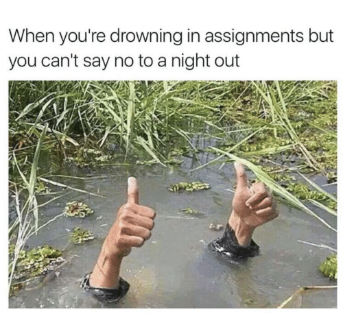 night out: When you're drowning in assignments but  you can't say no to a night out