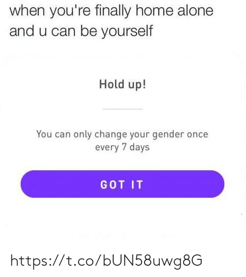 Home Alone: when you're finally home alone  and u can be yourself  Hold up!  You can only change your gender once  every 7 days  GOT IT https://t.co/bUN58uwg8G