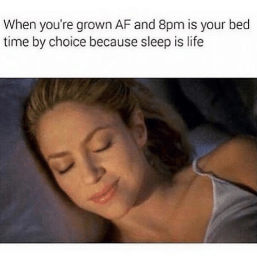 afs: When you're grown AF and 8pm is your bec  time by choice because sleep is life
