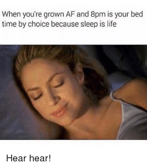afs: When you're grown AF and 8pm is your bed  time by choice because sleep is life Hear hear!
