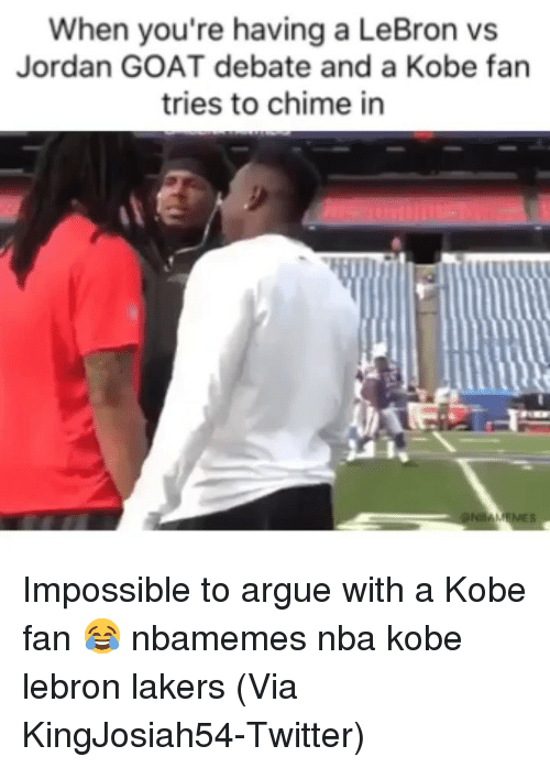 Kobe Lebron: When you're having a LeBron vs  Jordan GOAT debate and a Kobe fan  tries to chime in Impossible to argue with a Kobe fan 😂 nbamemes nba kobe lebron lakers (Via ‪KingJosiah54‬-Twitter)