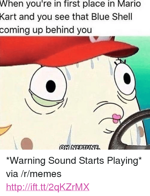 """blue shell: When you're in first place in Mario  Kart and you see that Blue Shell  up behind you  coming <p>*Warning Sound Starts Playing* via /r/memes <a href=""""http://ift.tt/2qKZrMX"""">http://ift.tt/2qKZrMX</a></p>"""