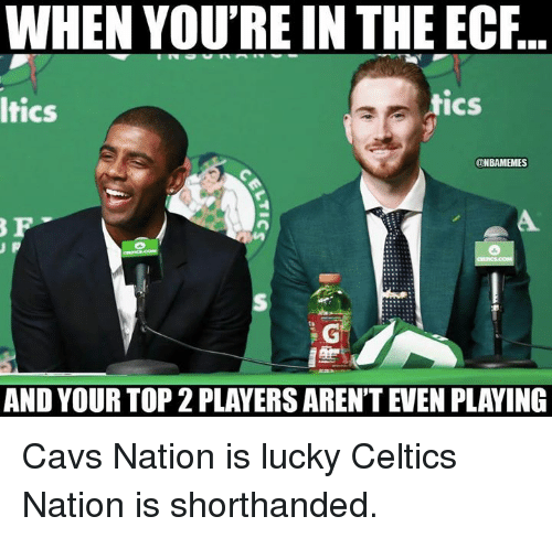 Cavs, Nba, and Celtics: WHEN YOU'RE IN THE ECF.  ltics  tics  ONBAMEMES  3 F  AND YOUR TOP 2 PLAYERS AREN'T EVEN PLAYING Cavs Nation is lucky Celtics Nation is shorthanded.