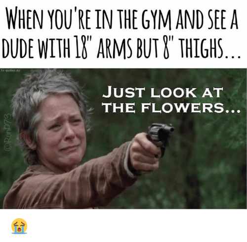 Dude, Flowers, and Arms: WHEN YOU'RE IN THE GYMAND SEE A  DUDE WITHIN ARMS BUT THIGHS  JUST LOOK AT  THE FLOWERS. 😭