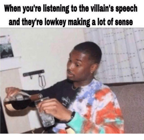 Memes, Lowkey, and 🤖: When you're listening to the villain's speech  and they're lowkey making a lot of sense