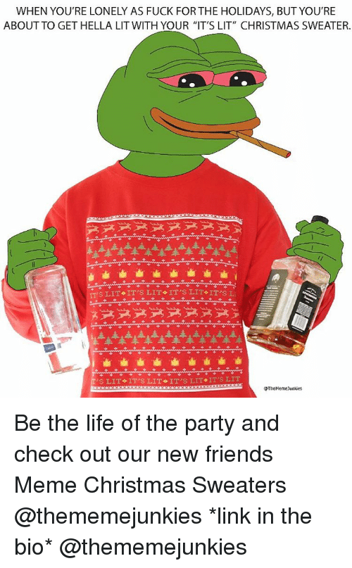 "Meme Christmas: WHEN YOU'RE LONELY AS FUCK FORTHE HOLIDAYS, BUT YOU'RE  ABOUT TO GET HELLA LIT WITH YOUR ""IT'S LIT"" CHRISTMAS SWEATER.  ITS LIT IT'S LIT IT'S LIT IT'S Li  's LIT IT s LITO IT s LIT IT'S LIT  gThe Meme)unkies Be the life of the party and check out our new friends Meme Christmas Sweaters @thememejunkies *link in the bio* @thememejunkies"