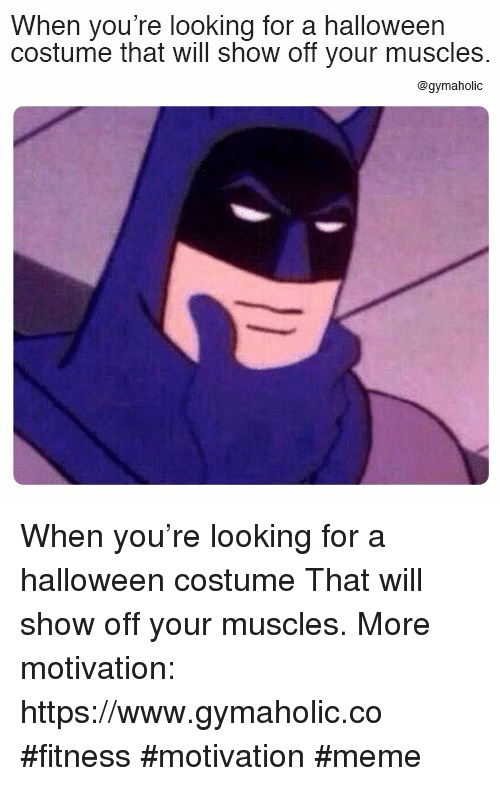 Halloween, Meme, and Fitness: When you're looking for a halloween  costume that will show off your muscles.  @gymaholic When you're looking for a halloween costume  That will show off your muscles.  More motivation: https://www.gymaholic.co  #fitness #motivation #meme