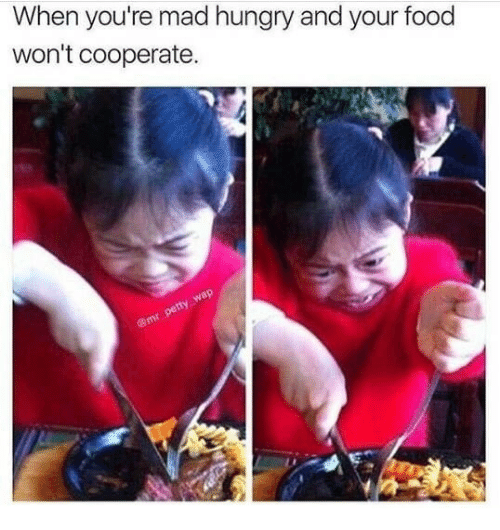 Food, Hungry, and Mad: When you're mad hungry and your food  won't cooperate.