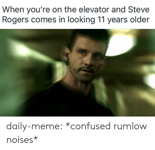 rogers: When you're on the elevator and Steve  Rogers comes in looking 11 years older daily-meme:  *confused rumlow noises*