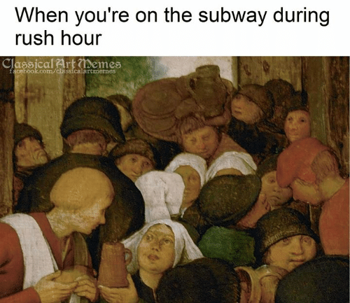 Rush Hour, Subway, and Rush: When you're on the subway during  rush hour  Classical ArtDemes  ook.com/cla  rtmemes