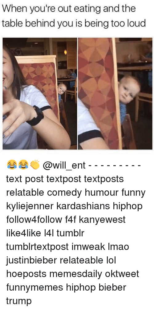Funni: When you're out eating and the  table behind you is being too loud 😂😂👏 @will_ent - - - - - - - - - text post textpost textposts relatable comedy humour funny kyliejenner kardashians hiphop follow4follow f4f kanyewest like4like l4l tumblr tumblrtextpost imweak lmao justinbieber relateable lol hoeposts memesdaily oktweet funnymemes hiphop bieber trump