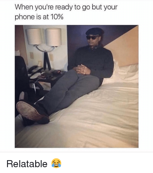 Funny, Phone, and Relatable: When you're ready to go but your  phone is at 10% Relatable 😂