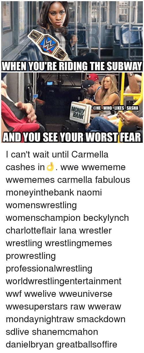 Memes, Money, and Subway: WHEN YOU'RE RIDING THE SUBWAY  116  @HE WHO LIKES SASHA  MONEY  AND YOU SEE YOUR WORST FEAR I can't wait until Carmella cashes in👌. wwe wwememe wwememes carmella fabulous moneyinthebank naomi womenswrestling womenschampion beckylynch charlotteflair lana wrestler wrestling wrestlingmemes prowrestling professionalwrestling worldwrestlingentertainment wwf wwelive wweuniverse wwesuperstars raw wweraw mondaynightraw smackdown sdlive shanemcmahon danielbryan greatballsoffire