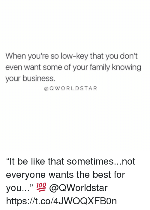 """Be Like, Family, and Low Key: When you're so low-key that you don't  even want some of your family knowing  your business  @QWORLDSTAR """"It be like that sometimes...not everyone wants the best for you..."""" 💯 @QWorldstar https://t.co/4JWOQXFB0n"""