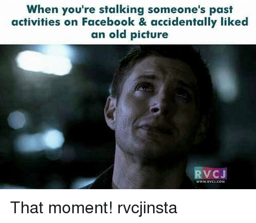 old picture: When you're stalking someone's past  activities on Facebook & accidentally liked  an old picture  RVC J  WWW. RVCU COM That moment! rvcjinsta