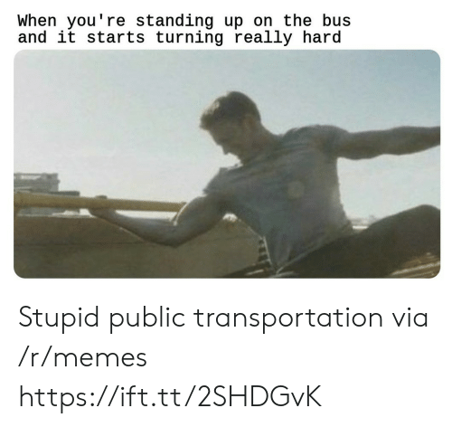 Public Transportation: When you're standing up on the bus  and it starts turning really hard Stupid public transportation via /r/memes https://ift.tt/2SHDGvK
