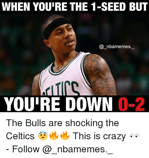 the bulls: WHEN YOURE THE 1-SEED BUT  nbarmemes  YOURE DOWN  0-2 The Bulls are shocking the Celtics 😨🔥🔥 This is crazy 👀 - Follow @_nbamemes._