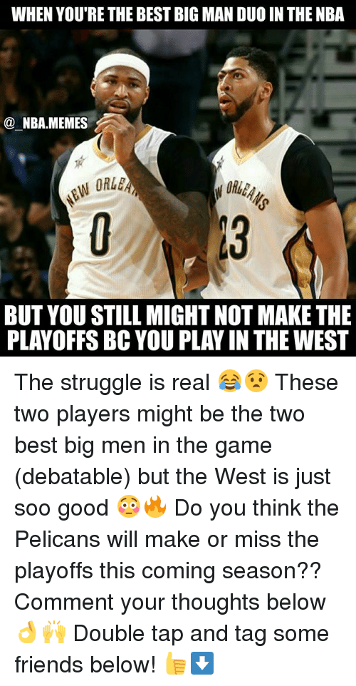 Nba Memes: WHEN YOU'RE THE BEST BIG MAN DUO IN THE NBA  NBA.MEMES  BUT YOU STILL MIGHT NOT MAKE THE  PLAYOFFS BC YOU PLAY IN THE WEST The struggle is real 😂😧 These two players might be the two best big men in the game (debatable) but the West is just soo good 😳🔥 Do you think the Pelicans will make or miss the playoffs this coming season?? Comment your thoughts below 👌🙌 Double tap and tag some friends below! 👍⬇