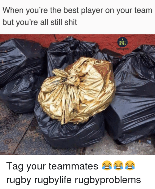 Memes, Shit, and Best: When you're the best player on your team  but you're all still shit  RUGBY  MEMES  Instagranmao Tag your teammates 😂😂😂 rugby rugbylife rugbyproblems