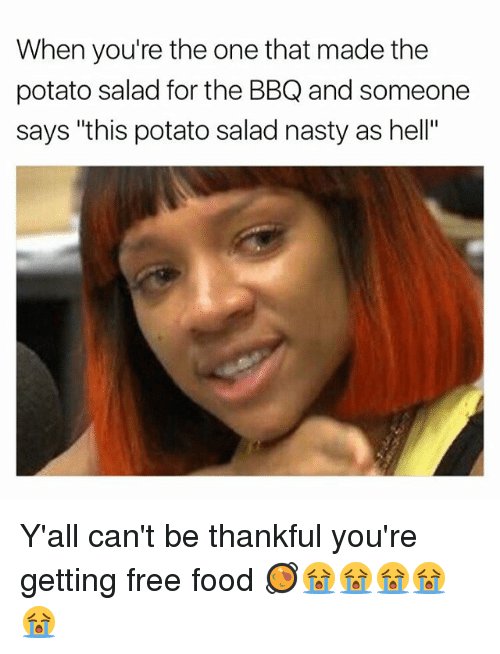 """potatoe: When you're the one that made the  potato salad for the BBQ and someone  says """"this potato salad nasty as hell"""" Y'all can't be thankful you're getting free food 🥘😭😭😭😭😭"""