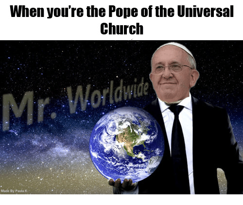 poped: When you're the Pope of the Universal  Church  Made By Paula K