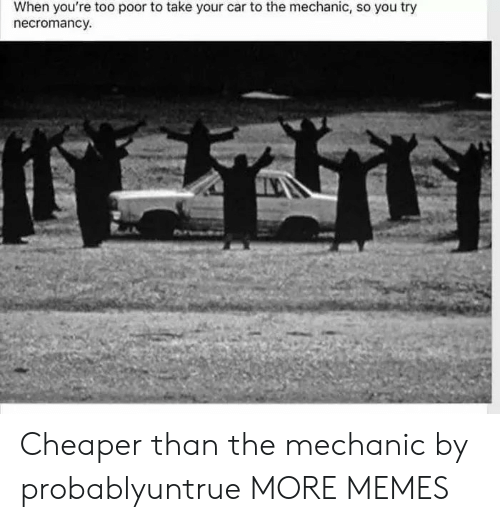 Dank, Memes, and Target: When you're too poor to take your car to the mechanic, so you try  necromancy. Cheaper than the mechanic by probablyuntrue MORE MEMES