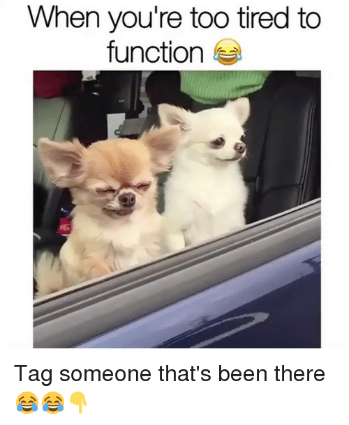 functionality: When you're too tired to  function Tag someone that's been there 😂😂👇