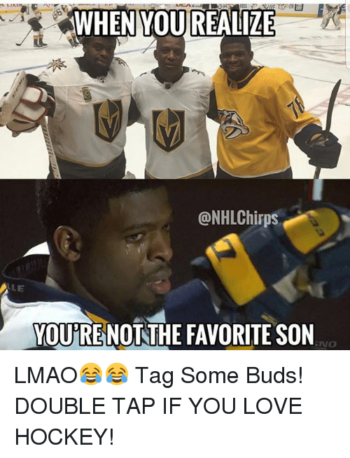 Hockey, Lmao, and Love: WHEN YOUREALIZE  @NHLChirps  LE  YOU'RE NOT THE FAVORITE SON  NO LMAO😂😂 Tag Some Buds! DOUBLE TAP IF YOU LOVE HOCKEY!