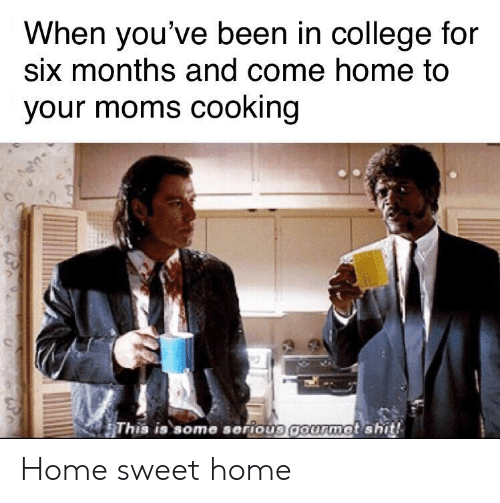 sweet home: When you've been in college for  six months and come home to  your moms cooking  This is some serious gourmet shit! Home sweet home