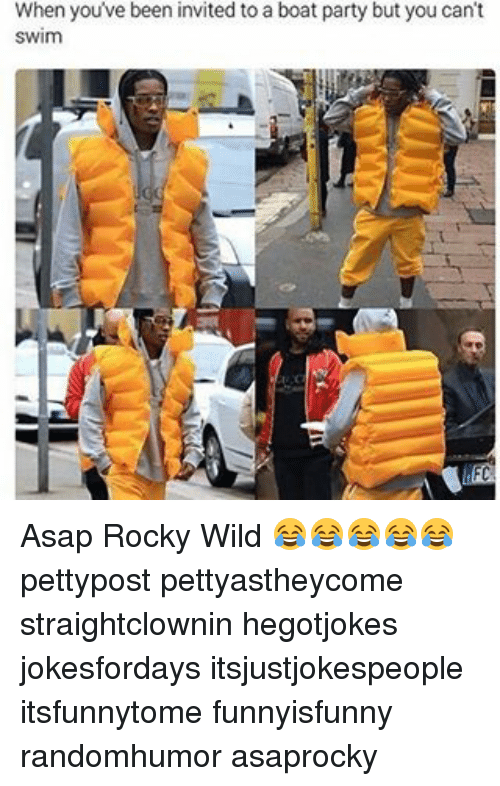 invitations: When you've been invited to a boat party but you can't  Swim Asap Rocky Wild 😂😂😂😂😂 pettypost pettyastheycome straightclownin hegotjokes jokesfordays itsjustjokespeople itsfunnytome funnyisfunny randomhumor asaprocky