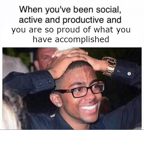 Proud, Been, and You: When you've been social,  active and productive and  you are so proud of what you  have accomplished