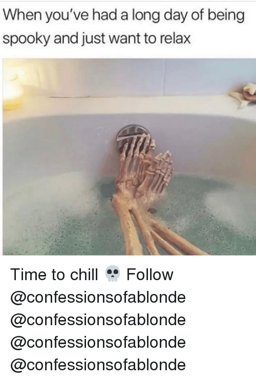 Chill, Memes, and Time: When you've had a long day of being  spooky and just want to relax Time to chill 💀 Follow @confessionsofablonde @confessionsofablonde @confessionsofablonde @confessionsofablonde