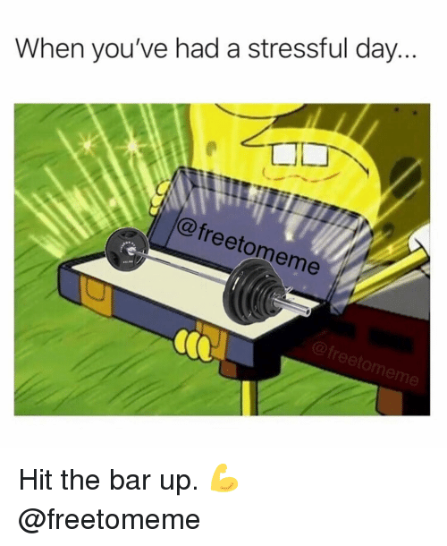 Gym, Bar, and Day: When you've had a stressful day...  @freetomeme  @freetomeme Hit the bar up. 💪 @freetomeme