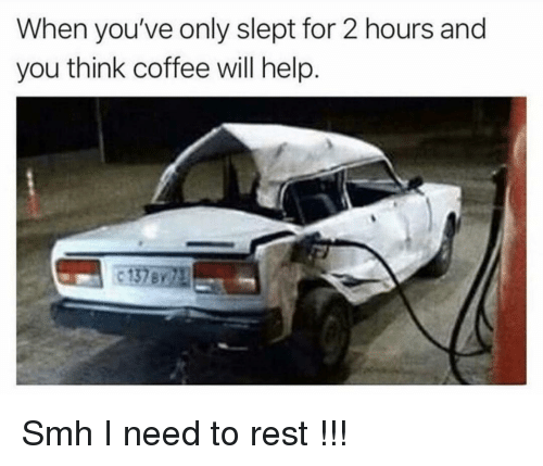 Funny, Smh, and Coffee: When you've only slept for 2 hours and  you think coffee will help. Smh I need to rest !!!