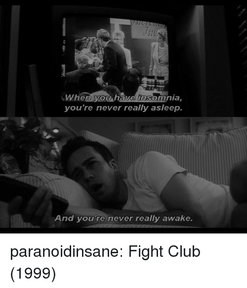 Club, Fight Club, and Tumblr: When yow have insomnia,  you're never really asleep.  And youre never really awake. paranoidinsane:  Fight Club (1999)
