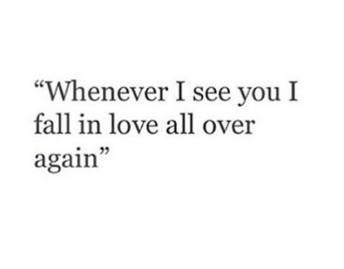 "Fall, Love, and All: ""Whenever I see you I  fall in love all over  again""  .22"